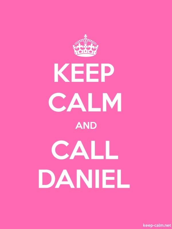 KEEP CALM AND CALL DANIEL - white/pink - Default (600x800)