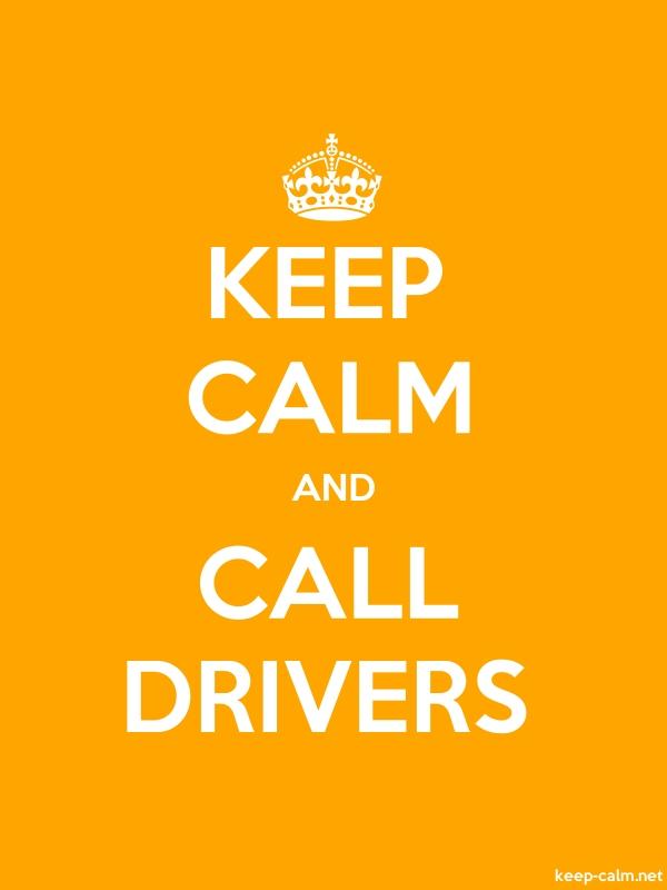 KEEP CALM AND CALL DRIVERS - white/orange - Default (600x800)