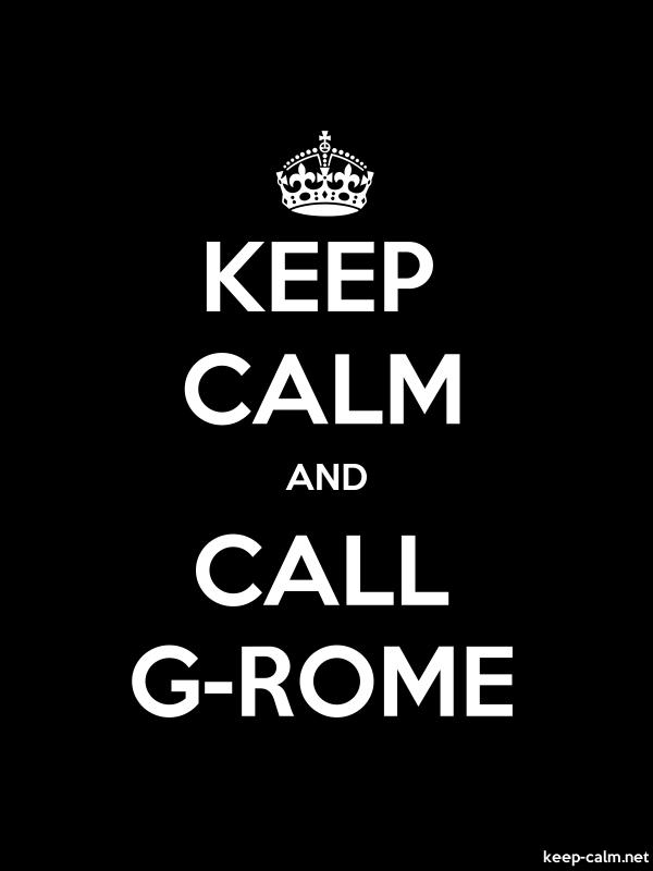 KEEP CALM AND CALL G-ROME - white/black - Default (600x800)