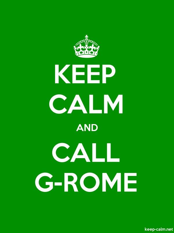 KEEP CALM AND CALL G-ROME - white/green - Default (600x800)