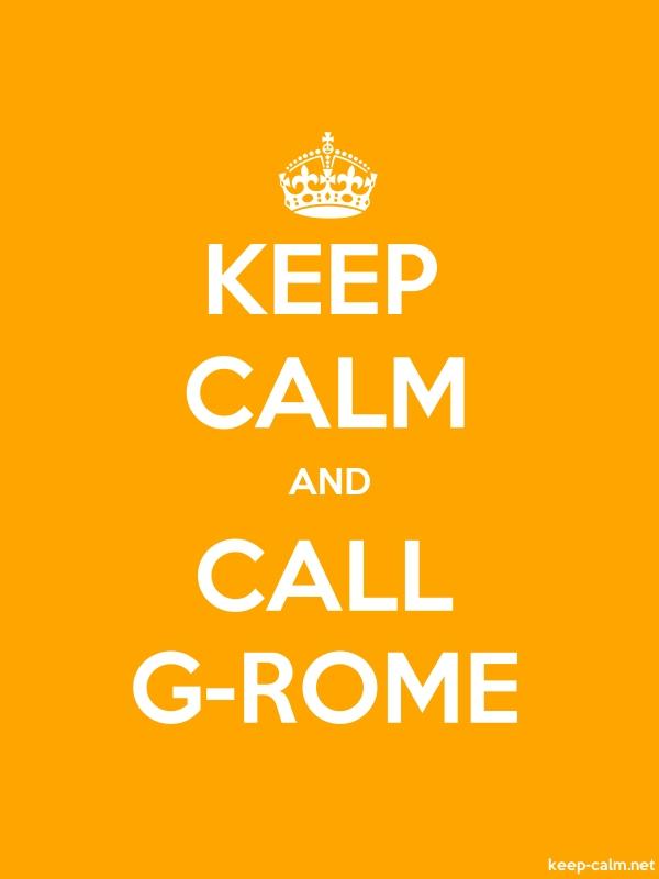 KEEP CALM AND CALL G-ROME - white/orange - Default (600x800)