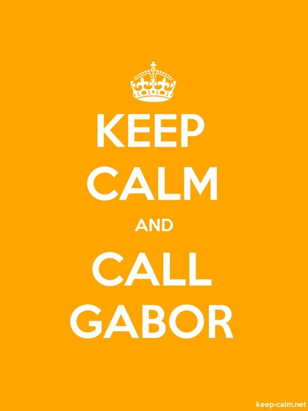 KEEP CALM AND CALL GABOR - white/orange - Default (600x800)