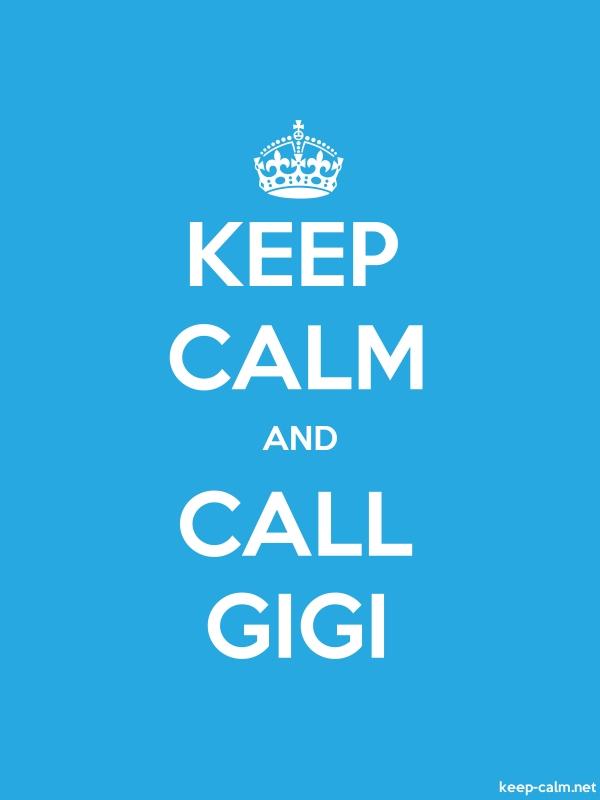 KEEP CALM AND CALL GIGI - white/blue - Default (600x800)