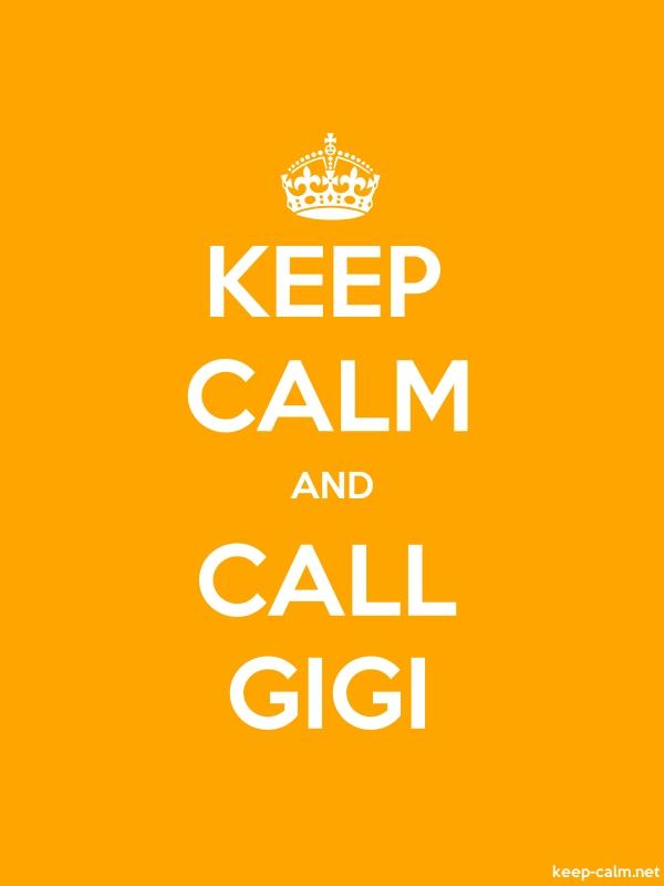 KEEP CALM AND CALL GIGI - white/orange - Default (600x800)