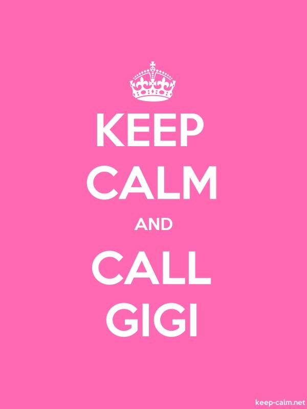 KEEP CALM AND CALL GIGI - white/pink - Default (600x800)