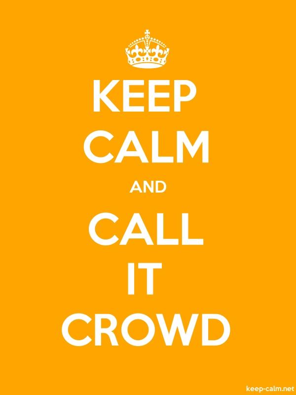 KEEP CALM AND CALL IT CROWD - white/orange - Default (600x800)