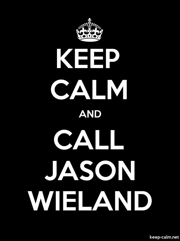 KEEP CALM AND CALL JASON WIELAND - white/black - Default (600x800)