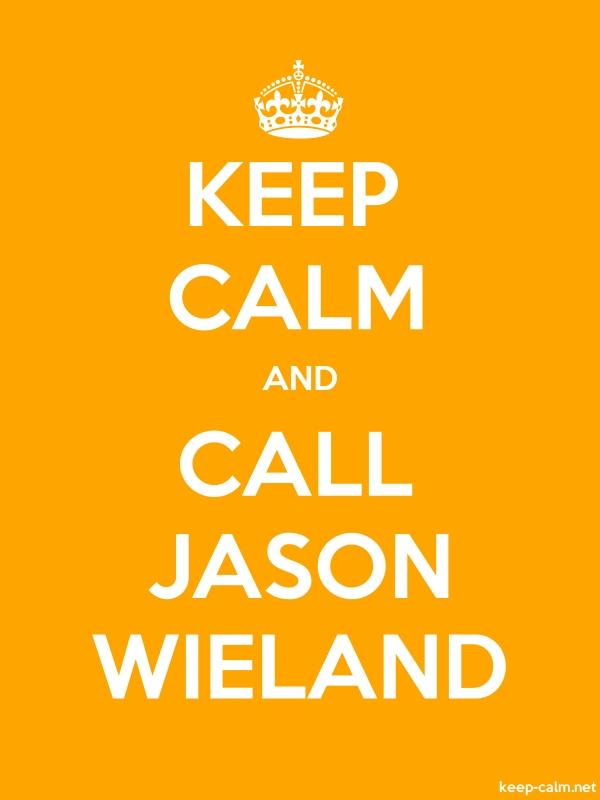 KEEP CALM AND CALL JASON WIELAND - white/orange - Default (600x800)