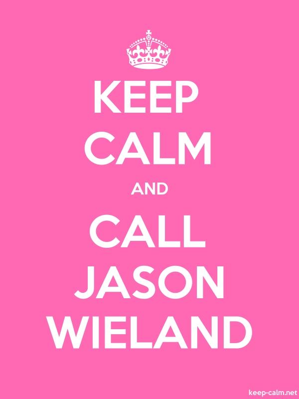 KEEP CALM AND CALL JASON WIELAND - white/pink - Default (600x800)