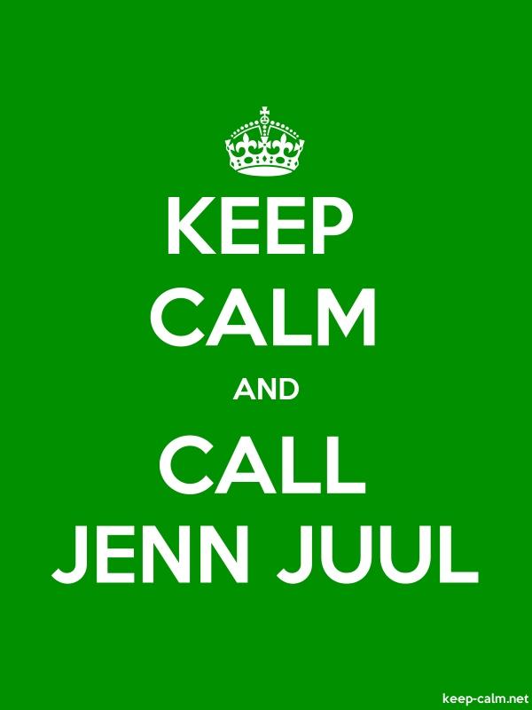 KEEP CALM AND CALL JENN JUUL - white/green - Default (600x800)