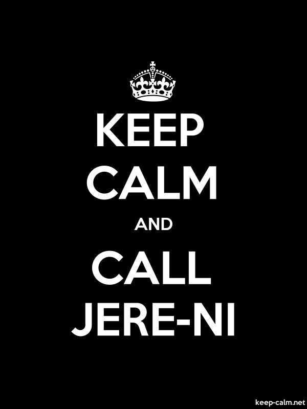 KEEP CALM AND CALL JERE-NI - white/black - Default (600x800)