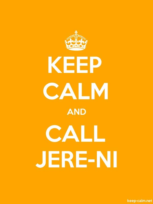 KEEP CALM AND CALL JERE-NI - white/orange - Default (600x800)