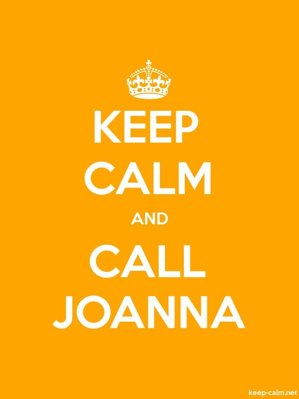 KEEP CALM AND CALL JOANNA - white/orange - Default (600x800)