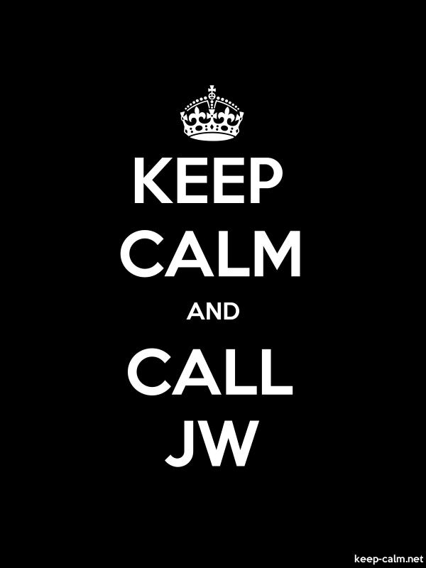 KEEP CALM AND CALL JW - white/black - Default (600x800)