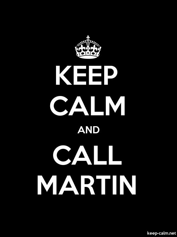 KEEP CALM AND CALL MARTIN - white/black - Default (600x800)