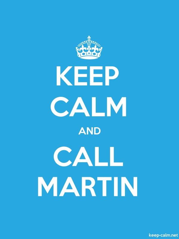 KEEP CALM AND CALL MARTIN - white/blue - Default (600x800)