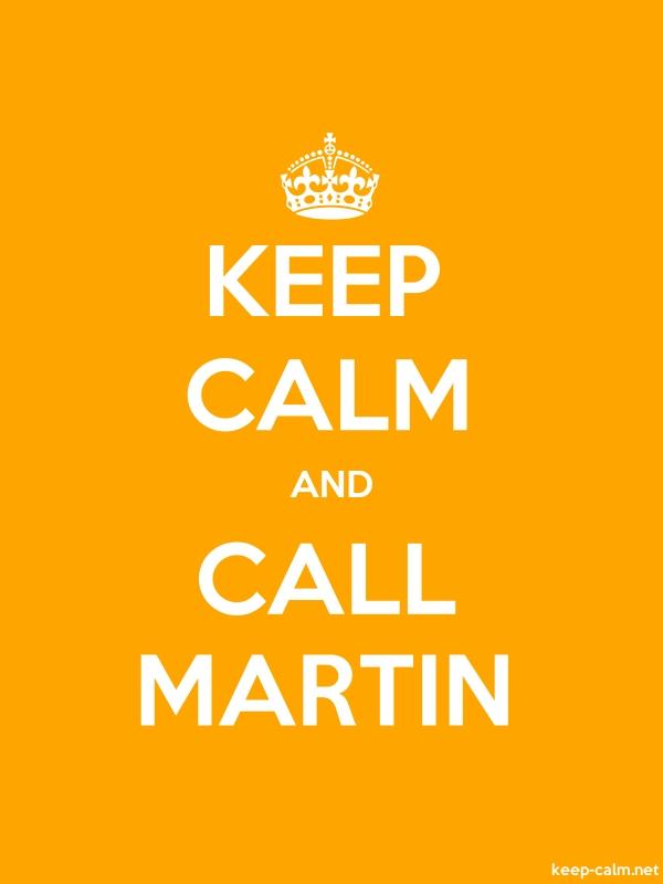KEEP CALM AND CALL MARTIN - white/orange - Default (600x800)