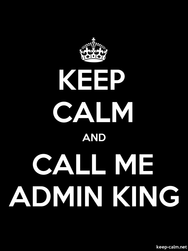 KEEP CALM AND CALL ME ADMIN KING - white/black - Default (600x800)