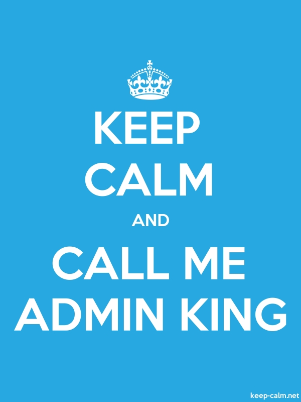 KEEP CALM AND CALL ME ADMIN KING - white/blue - Default (600x800)
