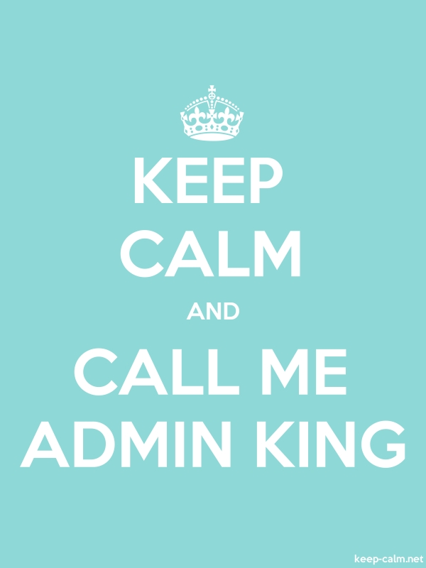 KEEP CALM AND CALL ME ADMIN KING - white/lightblue - Default (600x800)