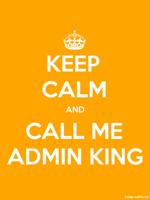 KEEP CALM AND CALL ME ADMIN KING - white/orange - Default (600x800)