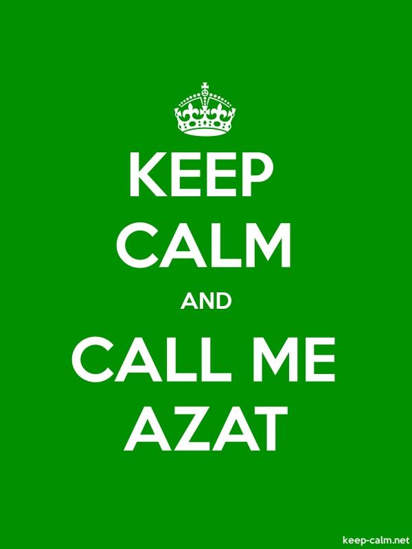 KEEP CALM AND CALL ME AZAT - white/green - Default (600x800)