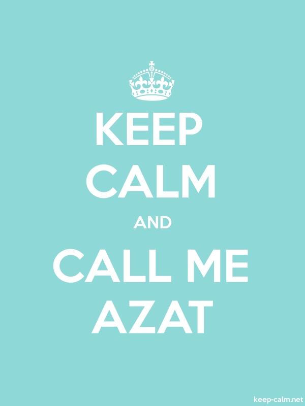 KEEP CALM AND CALL ME AZAT - white/lightblue - Default (600x800)