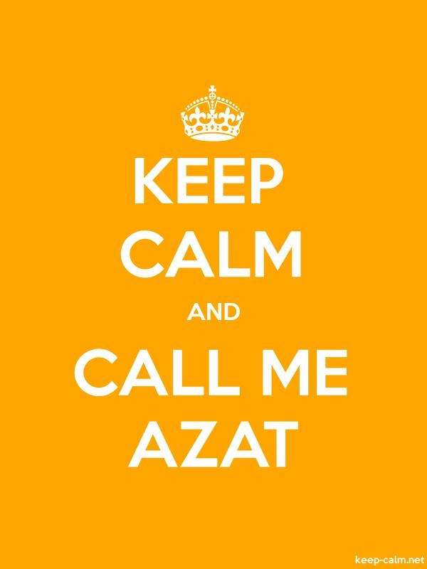 KEEP CALM AND CALL ME AZAT - white/orange - Default (600x800)