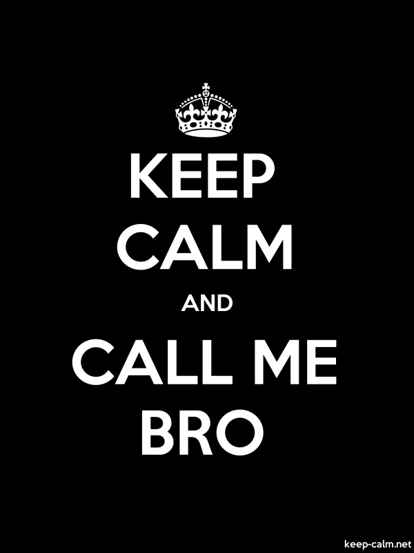 KEEP CALM AND CALL ME BRO - white/black - Default (600x800)