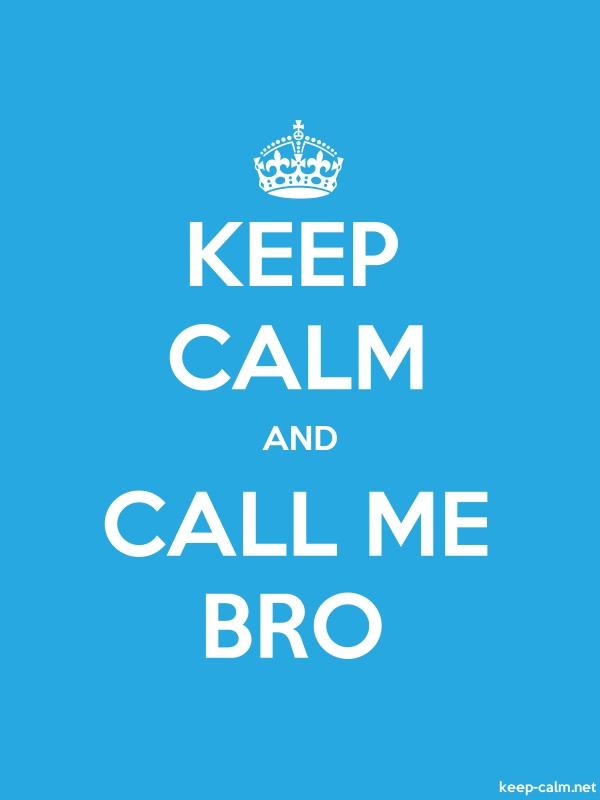 KEEP CALM AND CALL ME BRO - white/blue - Default (600x800)