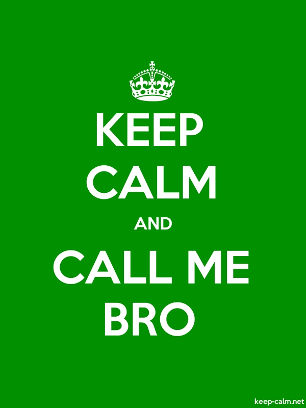 KEEP CALM AND CALL ME BRO - white/green - Default (600x800)