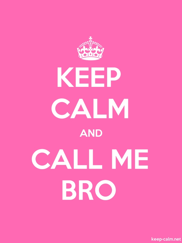 KEEP CALM AND CALL ME BRO - white/pink - Default (600x800)