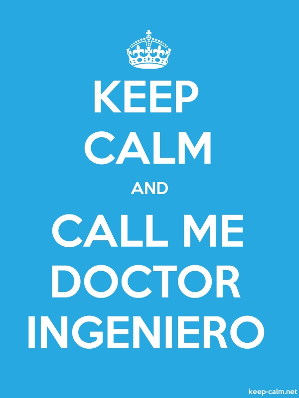 KEEP CALM AND CALL ME DOCTOR INGENIERO - white/blue - Default (600x800)