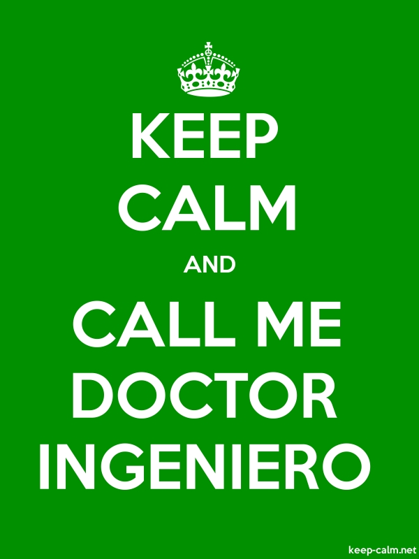 KEEP CALM AND CALL ME DOCTOR INGENIERO - white/green - Default (600x800)