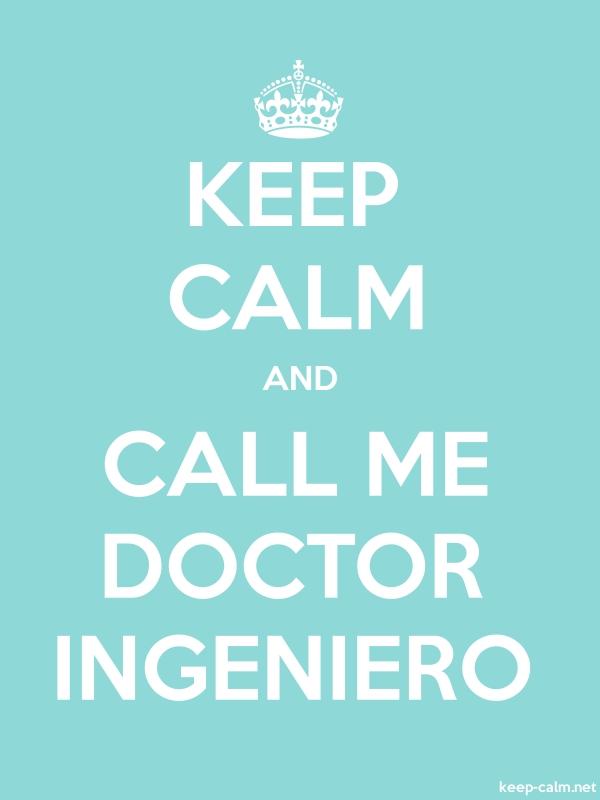 KEEP CALM AND CALL ME DOCTOR INGENIERO - white/lightblue - Default (600x800)