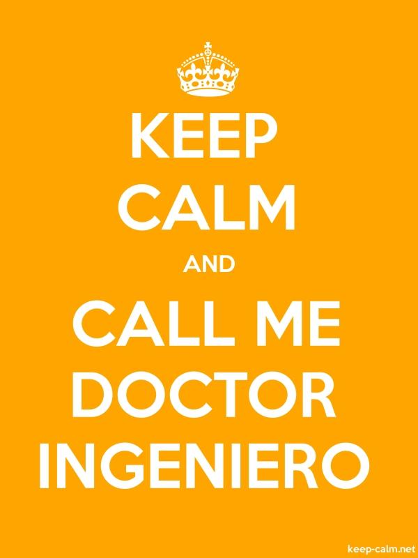 KEEP CALM AND CALL ME DOCTOR INGENIERO - white/orange - Default (600x800)