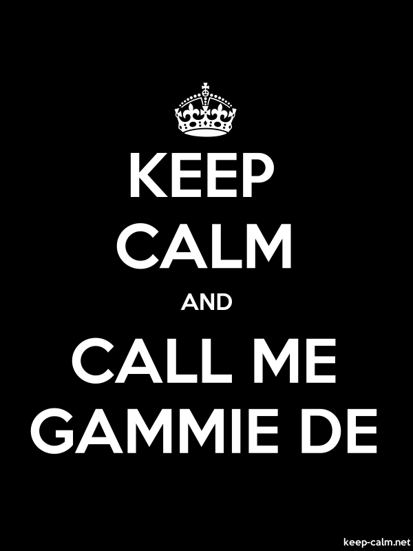 KEEP CALM AND CALL ME GAMMIE DE - white/black - Default (600x800)
