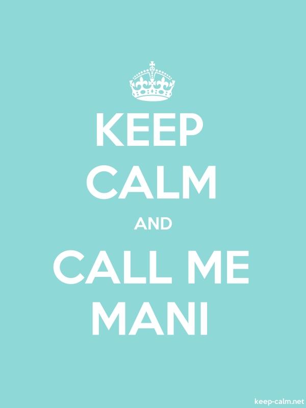 KEEP CALM AND CALL ME MANI - white/lightblue - Default (600x800)
