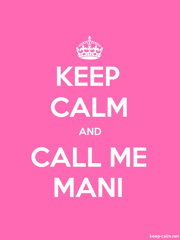 KEEP CALM AND CALL ME MANI - white/pink - Default (600x800)