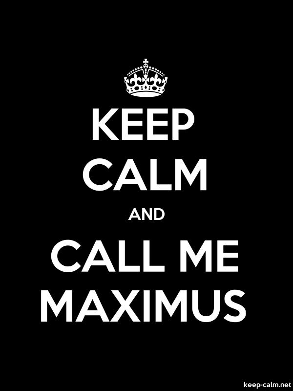 KEEP CALM AND CALL ME MAXIMUS - white/black - Default (600x800)