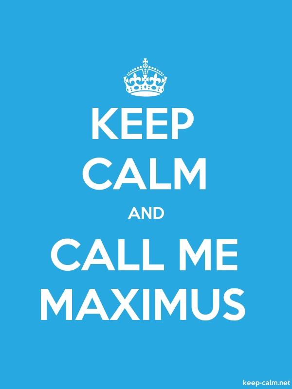 KEEP CALM AND CALL ME MAXIMUS - white/blue - Default (600x800)