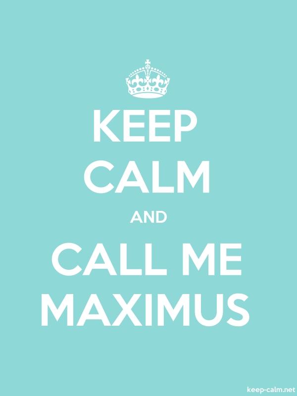 KEEP CALM AND CALL ME MAXIMUS - white/lightblue - Default (600x800)