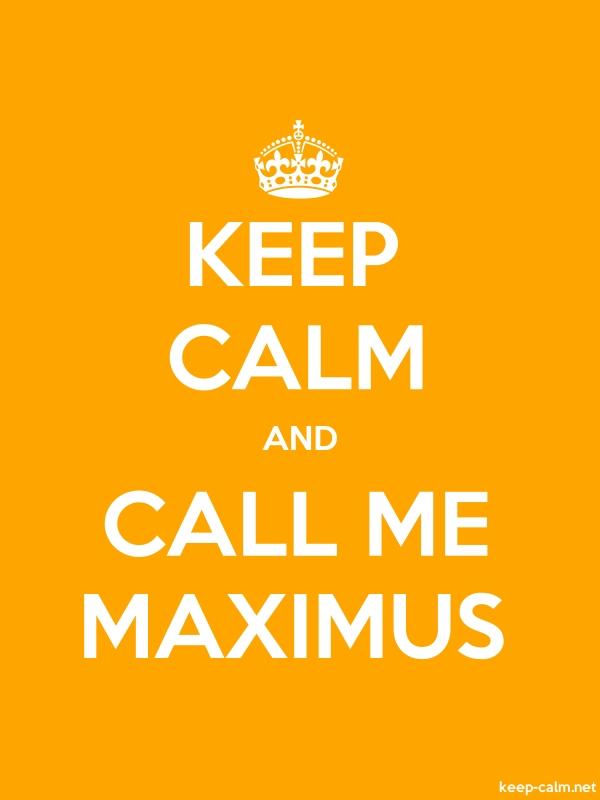 KEEP CALM AND CALL ME MAXIMUS - white/orange - Default (600x800)