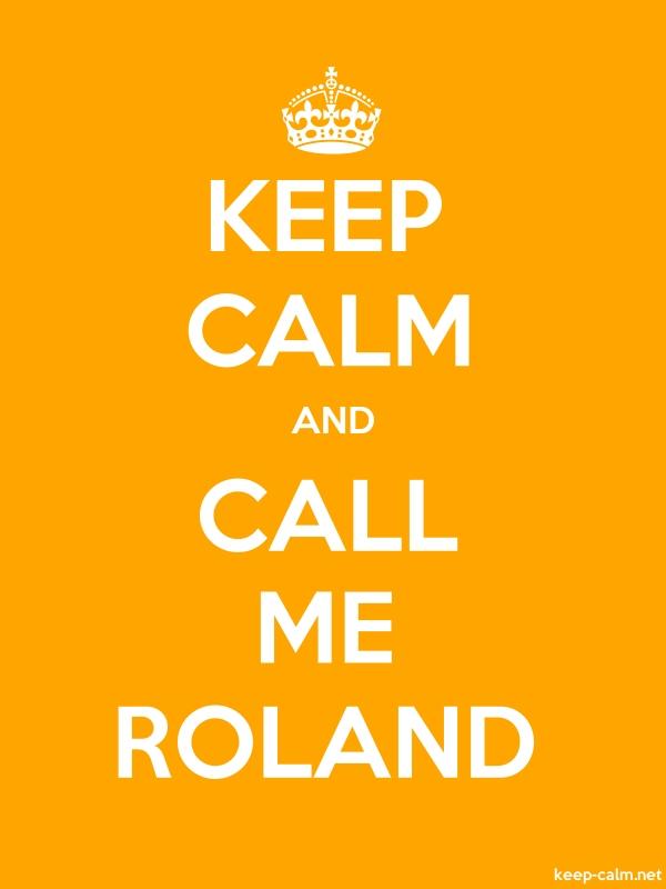 KEEP CALM AND CALL ME ROLAND - white/orange - Default (600x800)