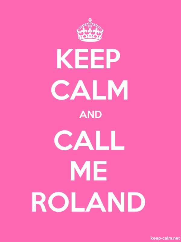 KEEP CALM AND CALL ME ROLAND - white/pink - Default (600x800)