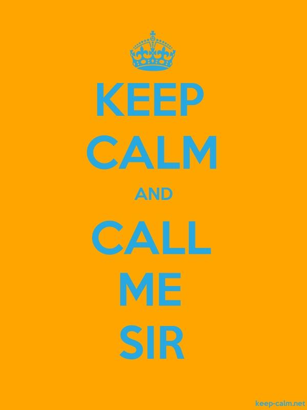 KEEP CALM AND CALL ME SIR - blue/orange - Default (600x800)