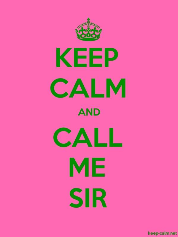 KEEP CALM AND CALL ME SIR - green/pink - Default (600x800)