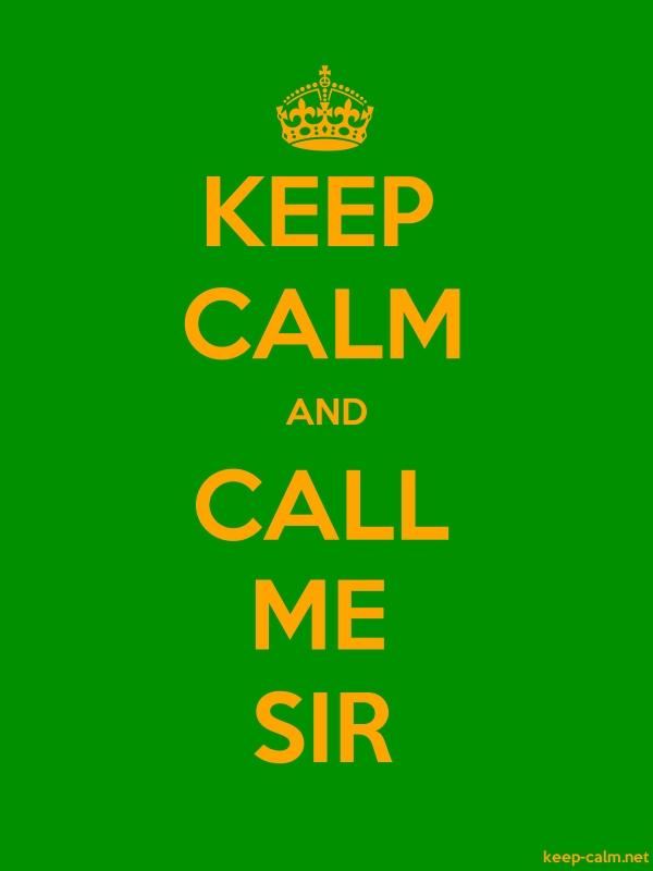 KEEP CALM AND CALL ME SIR - orange/green - Default (600x800)