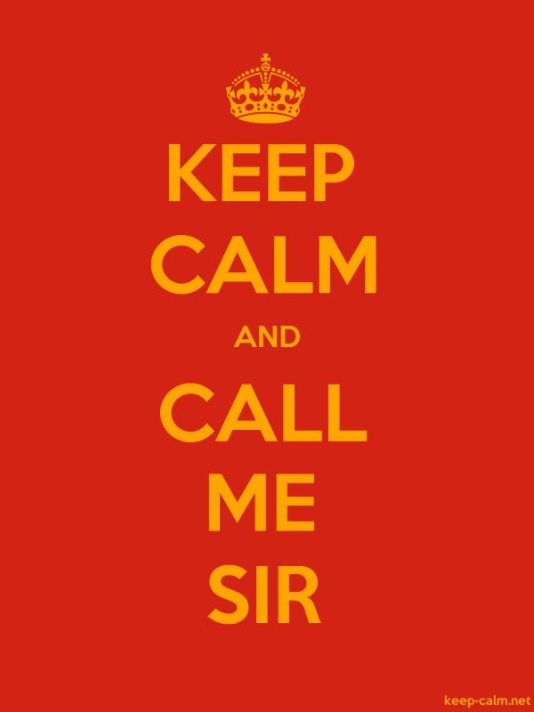 KEEP CALM AND CALL ME SIR - orange/red - Default (600x800)