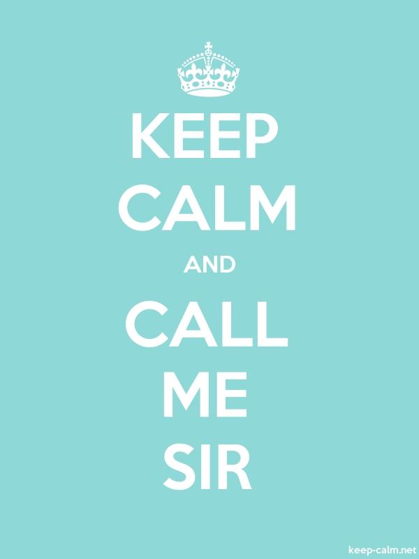 KEEP CALM AND CALL ME SIR - white/lightblue - Default (600x800)